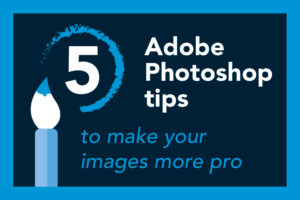 5 Adobe Photoshop tips to make your images more pro