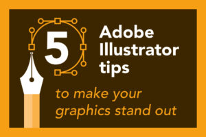5 Adobe Illustrator tips to make your graphics standout